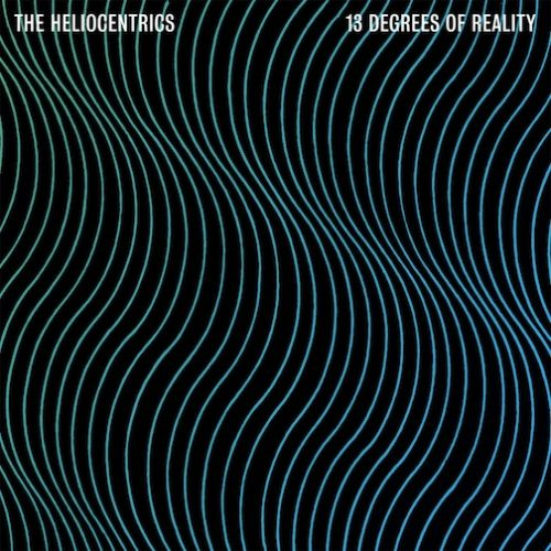 The Heliocentrics - 13 Degrees Of Reality - 2013