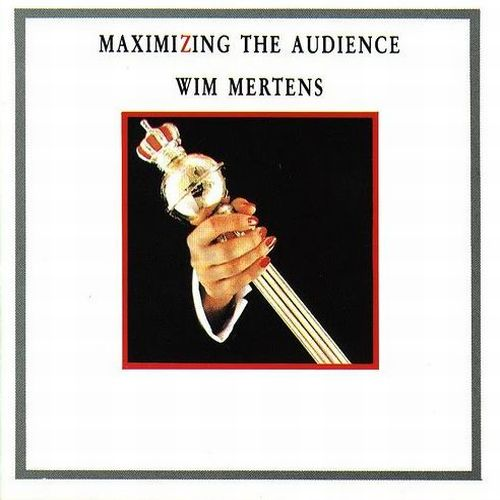 Wim Mertens - Maximizing The Audience - 1985