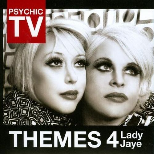 Psychic TV - Themes 4: Lady Jaye - 2011